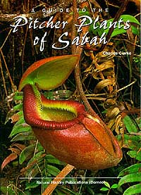 A Guide to the Pitcher Plants of Sabah By Charles Clarke