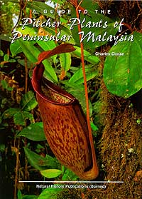 A Guide to the Pitcher Plantsof Peninsular Malaysia By Charles Clarke